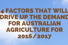 4 Factors that Will Drive Up the Demand for Australian Agriculture for 2016-2017